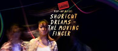 Pop-Up Noise - Shortcut Dreams - The Moving Finger